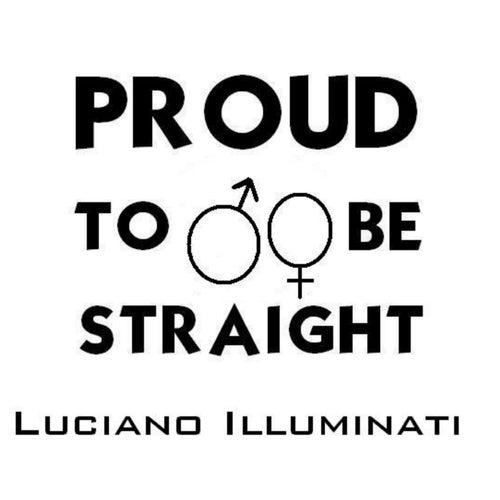Proud to Be Straight by Luciano Illuminati