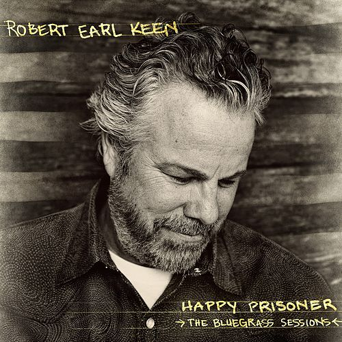Happy Prisoner: The Bluegrass Sessions von Robert Earl Keen