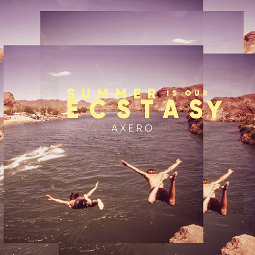 Summer Is Our Ecstasy von Axero