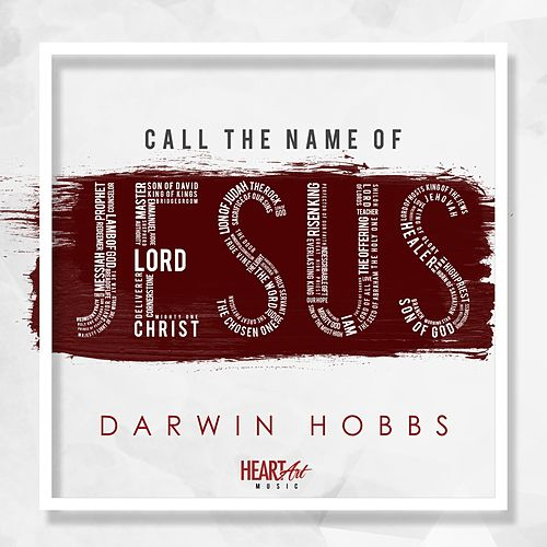 Call the Name of Jesus by Darwin Hobbs