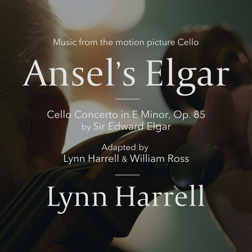Ansel's Elgar (Cello Concerto In E Minor, Op. 85 By Sir Edward Elgar / Music From The Motion Picture 'Cello') by Lynn Harrell