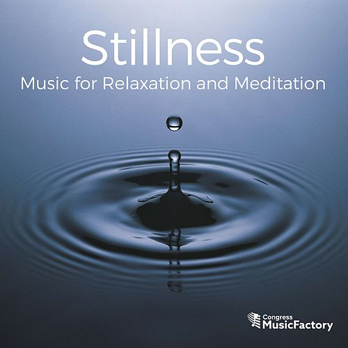 Stillness: Music for Relaxation and Meditation by Congress MusicFactory