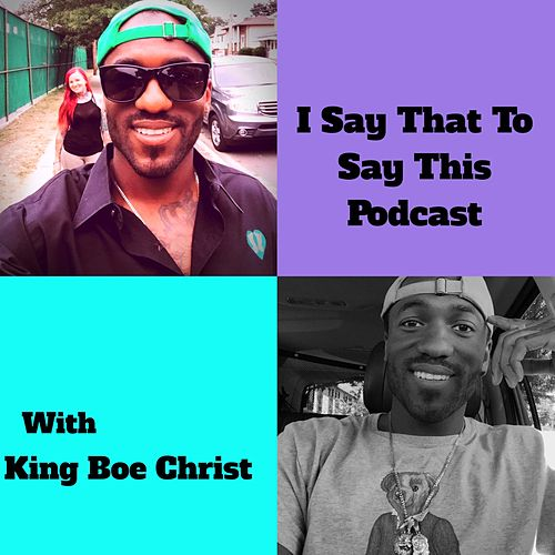 I Say That to Say This Podcast de King Boe Christ