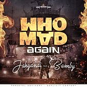 Who Mad Again by Jahyanai & Bamby
