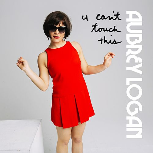 U Can't Touch This by Aubrey Logan