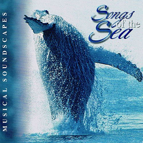 Songs of the Sea (Musical Soundscapes) by Jonas Kvarnström