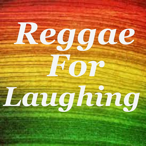Reggae For Laughing by Various Artists