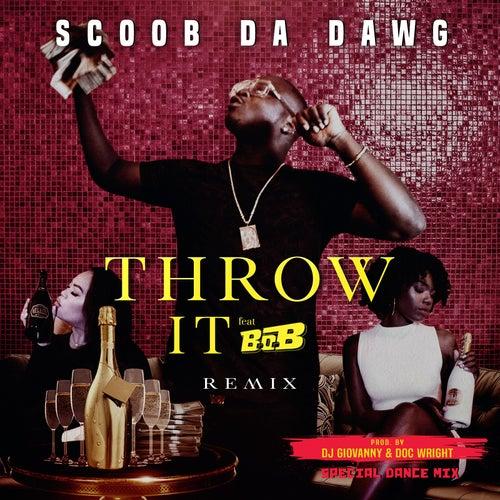 Throw It (Dance Remix) [feat. B.o.B] by Scoob da Dawg