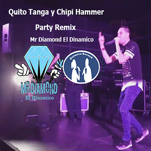 Quito Tanga y Chipi Hammer Party Remix von Mr Diamond el Dinamico