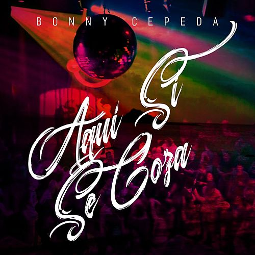 Aqui Si Se Goza by Bonny Cepeda