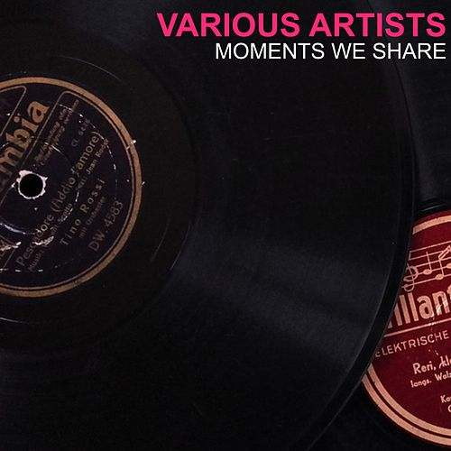 Moments We Share by Various Artists