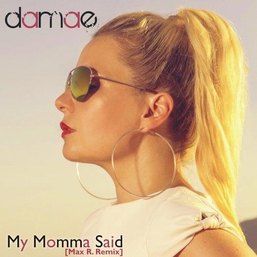 My Momma Said (Max R. Remix) by Damae