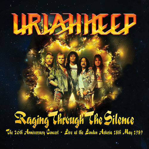 Raging Through the Silence (The 20th Anniversary Concert: Live at the London Astoria 18th May 1989) by Uriah Heep