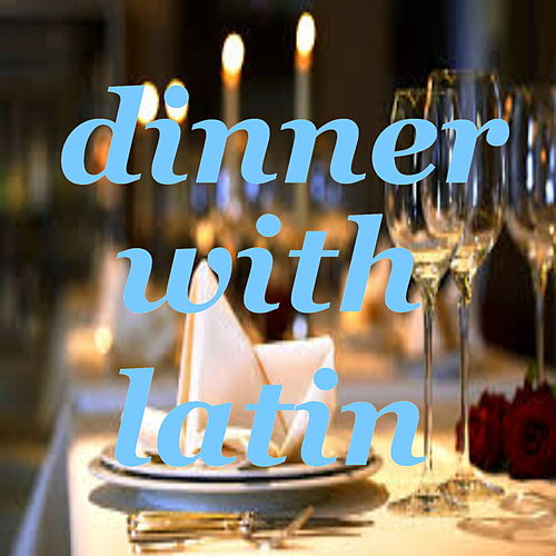 Dinner With Latin by Various Artists