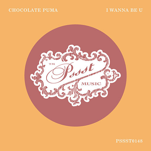 I Wanna Be U by Chocolate Puma