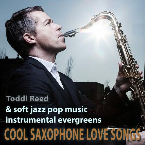 Cool Saxophone Love Songs & Soft Jazz Pop Music Instrumental Evergreens von Toddi Reed