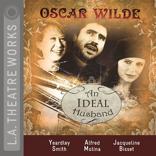 An Ideal Husband (Audiodrama) by Oscar Wilde