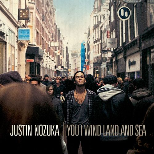 You I Wind Land and Sea van Justin Nozuka