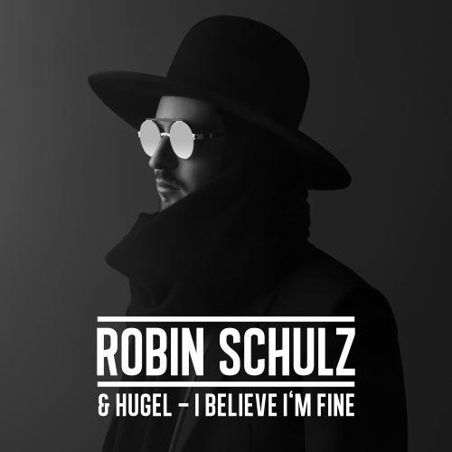 I Believe I'm Fine (feat. Hugel) van Robin Schulz