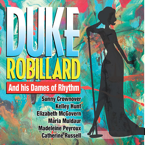 Duke Robillard And His Dames Of Rhythm by Duke Robillard