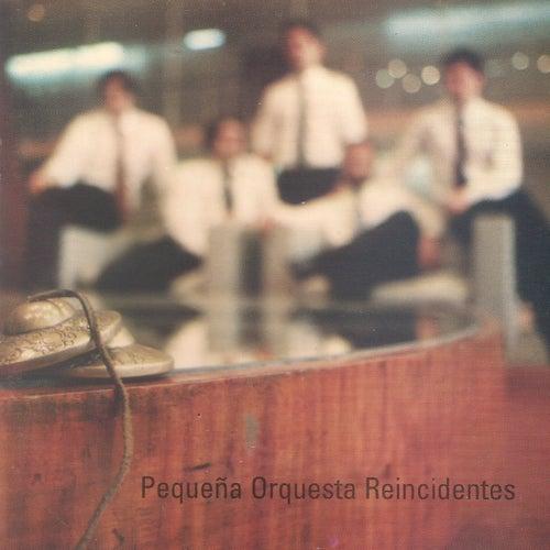 Pequeña Orquesta Reincidentes de Pequeña Orquesta Reincidentes