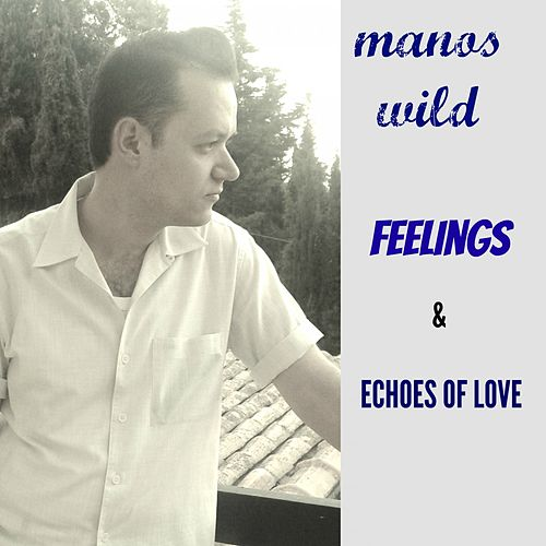 Feelings / Echoes of Love by Manos Wild