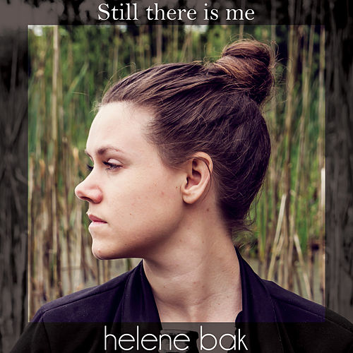 Still there is me by Helene Bak
