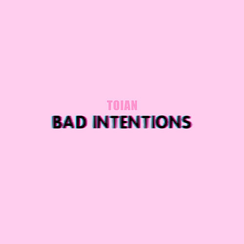 Bad Intentions - Single by Toian