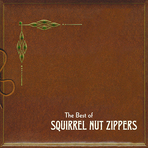 Best Of Squirrel Nut Zippers by Squirrel Nut Zippers