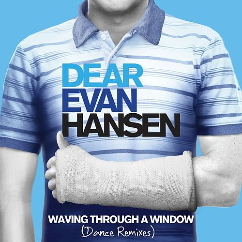 Waving Through A Window (Remixes) von Original Broadway Cast of Dear Evan Hansen