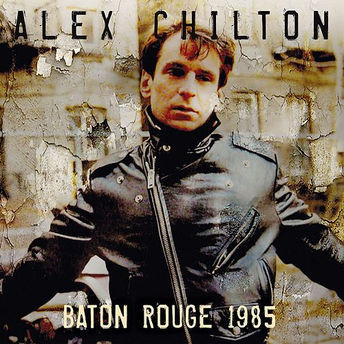 Baton Rouge 1985 de Alex Chilton