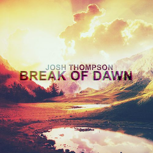 Break of Dawn by Josh Thompson