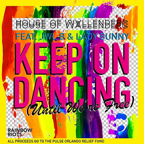 Keep On Dancing (Until We're Free) [feat. Jwl B & Lady Bunny] de House of Wallenberg
