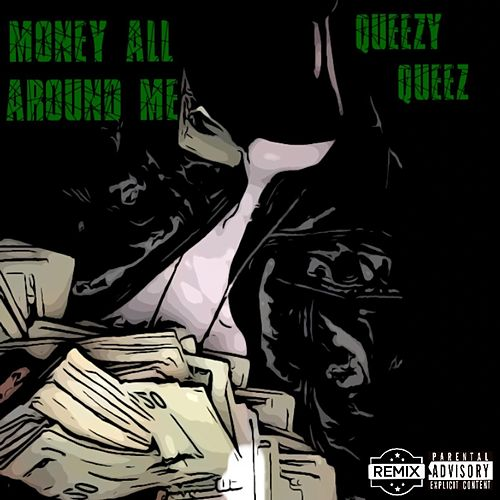 Money All Around Me by Queezy Queez