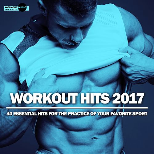 Workout Hits 2017. 40 Essential Hits For The Practice Of Your Favorite Sport - EP by Various Artists