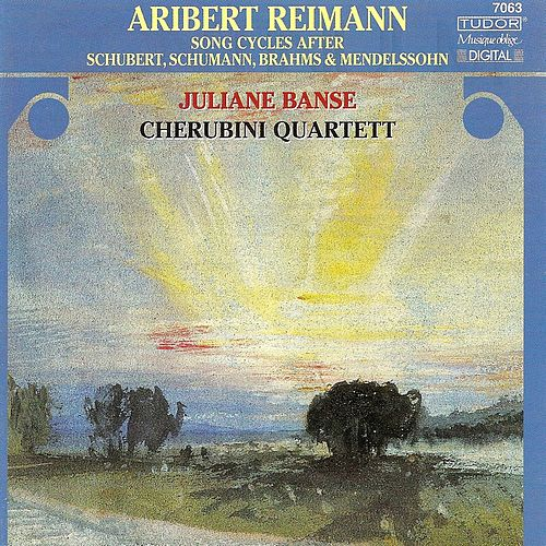 REIMANN, A.: Song Cycles after Schubert, Brahms, Schumann and Mendelssohn (Banse, Cherubini Quartet) von Juliane Banse