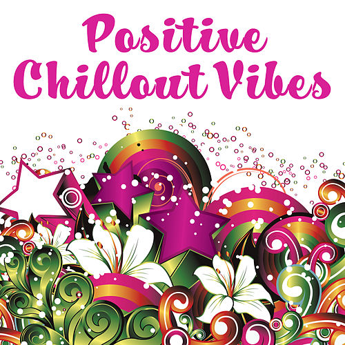 Positive Chillout Vibes – Relaxing Music, Chill Out Sounds, Electronic Music, Ambient by Relaxation - Ambient