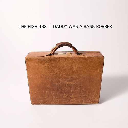 Daddy Was a Bank Robber von The High 48s
