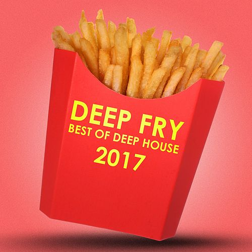 Deep Fry: Best of Deep House 2017 de Various Artists