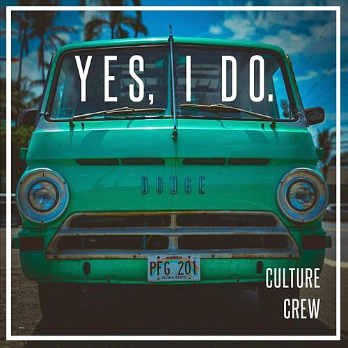 Yes I Do. von Culture Crew