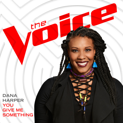 You Give Me Something (The Voice Performance) di Dana Harper