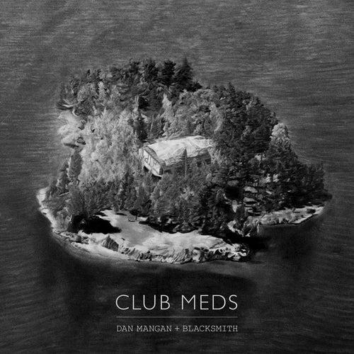 Club Meds by Dan Mangan + Blacksmith