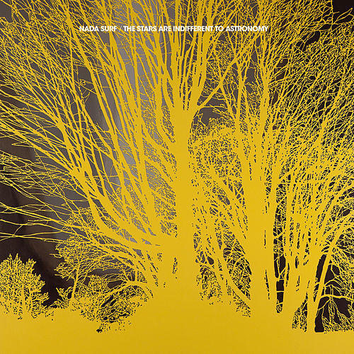 The Stars Are Indifferent to Astronomy von Nada Surf