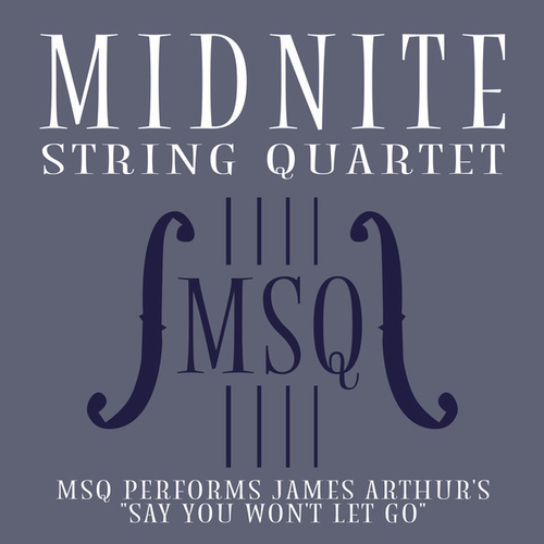 MSQ Performs James Arthur's Say You Won't Let Go de Midnite String Quartet