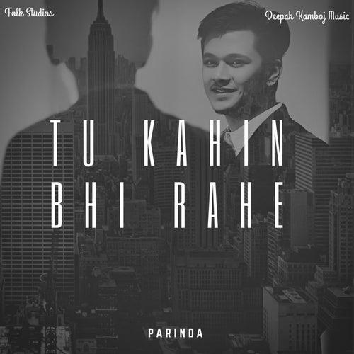Tu Kahin Bhi Rahe - Parinda von Deepak Kamboj Music