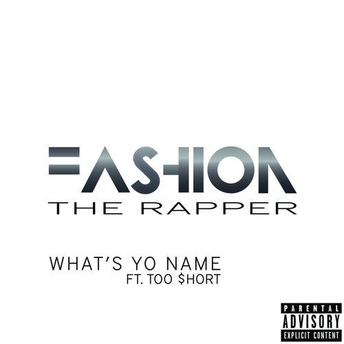 What's Yo Name (feat. Too Short) de Fashion The Rapper