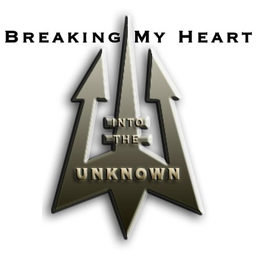Breaking My Heart von Into The Unknown