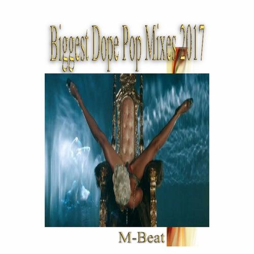 Biggest Dope Pop Mixes 2017 by M-Beat