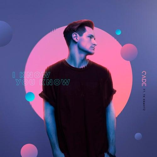 I Know You Know (feat. TK Kravitz) by Cade