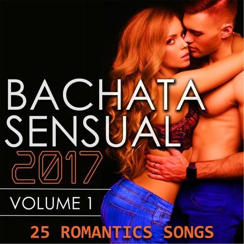 Bachata Sensual 2017, Vol. 1 (25 Romantic Songs) de Various Artists